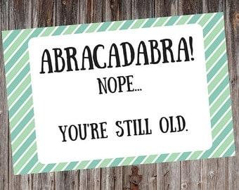 Sarcastic Birthday Card, Hilarious Birthday Card, Abracadabra Birthday Card, Funny Birthday Card, Snarky Birthday Card