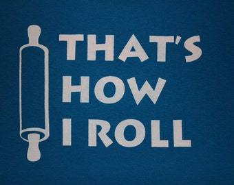 That's How I Roll fun foodie tshirt