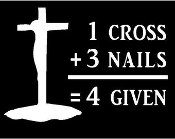 Vinyl Decal 1 Cross 3 Nails 4 Given christian Jesus truck country bumper sticker car truck laptop