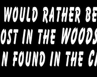 Vinyl Decal I Would Rather Be Lost In Woods City hunt truck country bumper sticker car truck laptop