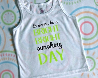Its Gonna be Bright Sunshiny day infant, baby, toddler, kids sleeveless tank top