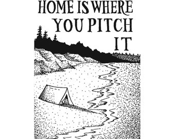 Home Is Where You Pitch It 5in x7in