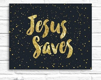 Jesus Saves Gold and Black Typography Faith Based Inspirational Quote 8x10 Printable Digital Download