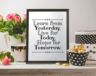 Learn from yesterday, live for today, hope for tomorrow, Inspirational poster, Minimalist print, Printable art,Home decor,Quote poster print
