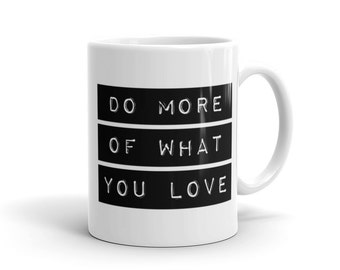 "White Ceramic Mug  — ""Do More Of What You Love""  — Inspirational Quotes — Uplifting Decor  — Gift Ideas — Coffee & Tea"