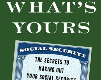 Get Whats Yours, The Secret to Maxing Out Your Social Security
