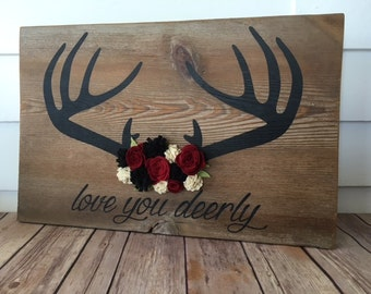 Love You Deerly/WoodSign/Rustic Decor/Reclaimed Wood/Felt Flowers/Man Cave/Home Decor
