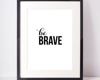 Be Brave Black and White Typographic A4 Print