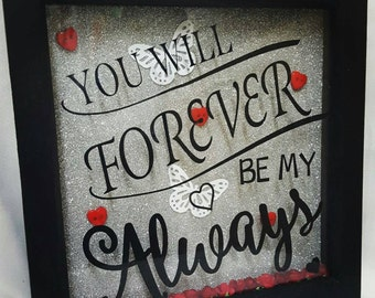 Romantic 'You will forever be my Always' Box Frame picture. Gift/keepsake/girlfriend/boyfriend/husbsnd/wife.