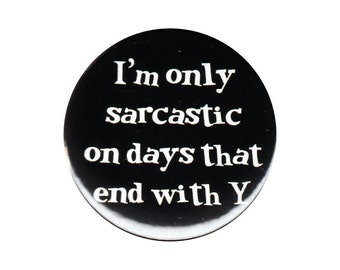 I'm Only Sarcastic On Days That End With Y Button Badge Pin