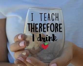 I Teach Therefore I Drink Stemless Wine Glass - Teacher Gift