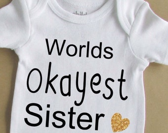 Baby bodysuit - baby girl clothes - funny baby bodysuit - worlds okayest sister - baby shirt - funny baby girl shirt - unique baby bodysuit
