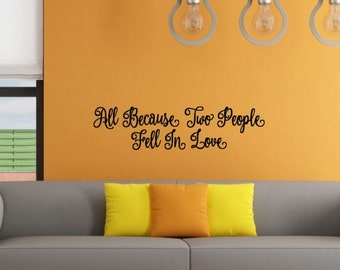 Free shipping! All Because Two People Fell In Love Wall Decal