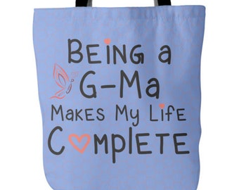 G-Ma Tote - Being a G-Ma Makes My Life Complete Tote - Grandma G-Ma Bag- Best G-Ma Gift - Tote Bag for G-Ma