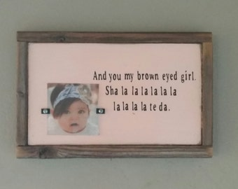 And you my brown eyed girl