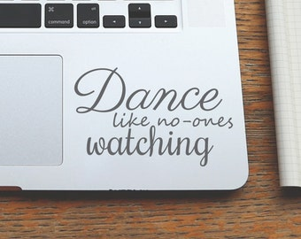 Laptop Decal Quote | Computer Decal | Apple MacBook | Dance like no-ones watching | Mac Book | Mac-Book | Motivational | Funny quote|