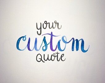 Your very own custom quote, wall decor, water color, marker, handlettered calligraphy