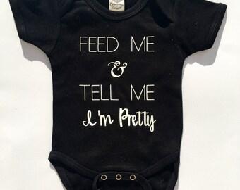 Feed Me & Tell Me I'm Pretty Onesie