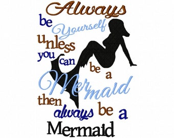Always be yourself, unless you can be a mermaid... embroidery file