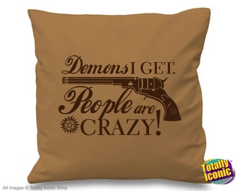 Supernatural Pillow Cushion Cover - Demons I get, People are Crazy - The Colt, Sam Dean Winchester Quote, Castiel, Angels, Crowley, Bobby