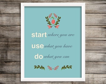 Digital Print Wall Art, Start Where You Are, Use What You Have, Do What You Can