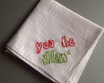 you be illin' -  hand drawn and embroidered Run Dmc handkerchief
