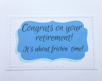 Retirement card. Congrats on your retirement. It's about frickin time.