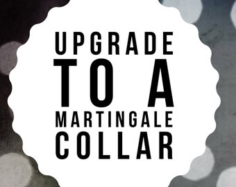 Upgrade Any Collar to A Martingale Collar - Dog Collar Upgrade