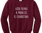 Gosh being a princess is exhausting sweatshirt funny quote typographic fleece pullover sweater Unisex mens womens Cute heavy blend crewneck