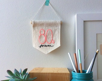 Embroidered Wall Banner, 80s Forever, Neon Pink, Hand Lettering, 80s Pennant, Party Decor, 80s Gifts, Hand Embroidery, Stitched Text