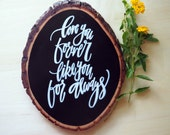 Love you forever, Like your for always - Hand Lettered Wood Slice - Rustic Home Decor - Hand Painted Modern Calligraphy