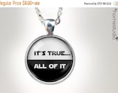 ON SALE Its True All of it : Glass Dome Necklace, Pendant or Keychain Key Ring. Gift Present metal round art photo jewelry by HomeStudio