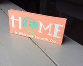 Home is wherever I'm with you- painted sign