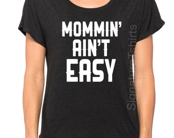 Mommin' ain't Easy. Womens shirt. womens t-shirt. Vintage flowy scoop neck tshirt dolman. funny wife gift. Birthday Gift. Mothers Day Gift