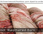 DtO 153: Weathered Barn on Silk/Linen/Seacell/Bamboo Yarn Custom Dyed-to-Order