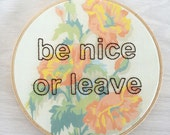 Embroidered Be Nice or Leave on Floral Paint by Number Fabric Hoop