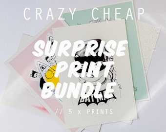 Crazy Cheap Surprise Print Bundle  (5 x prints)