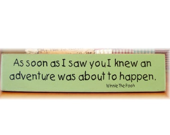 As soon as I saw you I knew an adventure was about to happen Winnie the Pooh wood sign