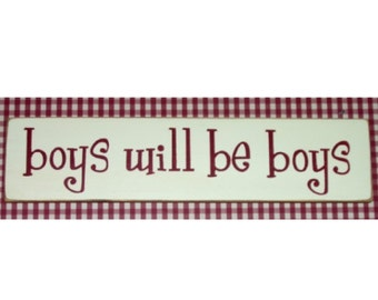 Boys will be boys primitive wood sign
