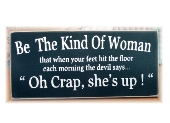 Be the kind of Woman... Primitive wood sign Funny