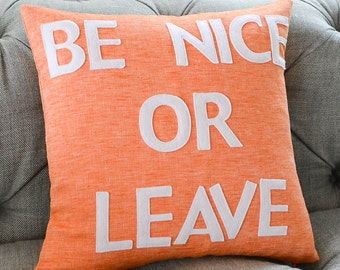 "Be Nice Or Leave 22""x22"" Linen Pillow"