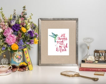 """Printable Art: """"All things good are wild and free"""""""