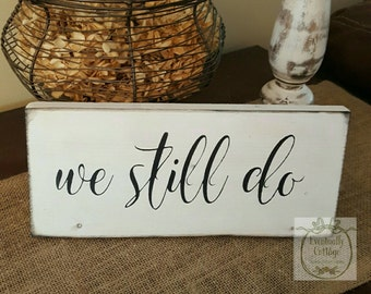Handpainted Rustic We Still Do sign