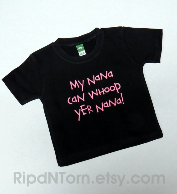Funny Tee Tshirt - My Nana Can Whoop Yer Nana - Humorous gag gift for grandma, child, birthday  - Infant, Toddler, Youth Sizes
