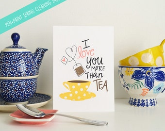 Oops/Overstock Spring Cleaning SALE - I love you more than tea 5x7 AP28