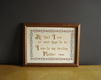 Vintage Cross Stitch Mother Saying - Vintage Mother Gift Plaque - All That I am or Ever Hope to be I Owe to My Darling Mother