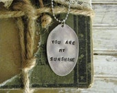 "Spoon Necklace, Stamped Spoon Necklace ""You Are My Sunshine"" Spoon Jewelry, Vintage Silver Spoon Pendant Necklace, Re Purposed Silverware"