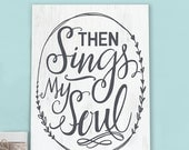 Then Sings My Soul  Hand Lettered  Wooden Wall Art Sign Print