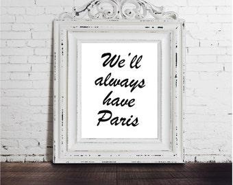We'll Always Have Paris, Casablanca, Movie Quote, Digital Download, Paris France, Rick Blaine (Humphrey Bogart),  Ilsa Lund (Ingrid Bergman)
