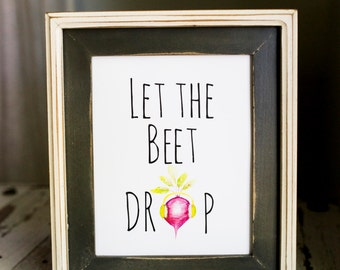 Let the Beet Drop. Print for your home!